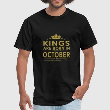 KINGS ARE BORN IN OCTOBER OCTOBER KINGS QUOTE SH - Men's T-Shirt