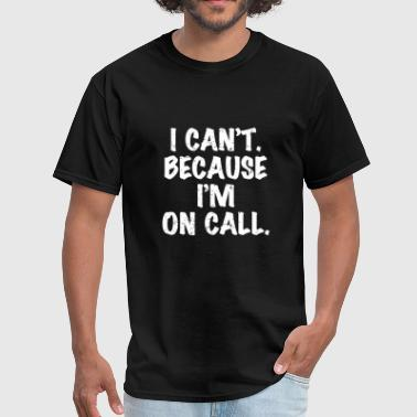 Christmas - i can't because i'm on call funny - Men's T-Shirt