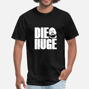 Huge DIE HUGE - Men's T-Shirt