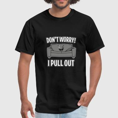 Humor - don't worry i pull out couch funny sleep - Men's T-Shirt