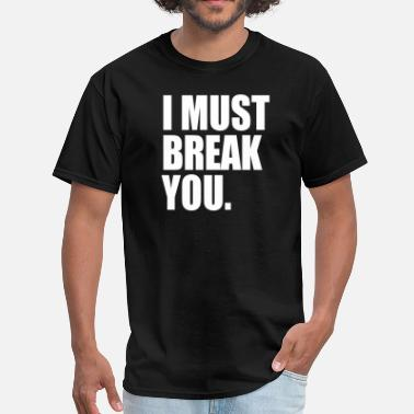 Break I must Break you - Men's T-Shirt