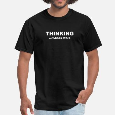 Please Wait Thinking Please Wait - Men's T-Shirt
