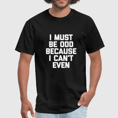 Usa Patriot Logo - i must be odd because i can't even funny - Men's T-Shirt