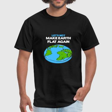 Earth day - science march flat earth day scient - Men's T-Shirt