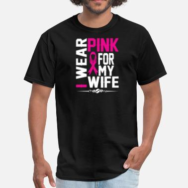 I Wear Pink For My Wife I WEAR PINK FOR MY WIFE - Men's T-Shirt