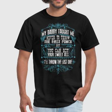First Native my daddy taught me never to throw the first punch - Men's T-Shirt