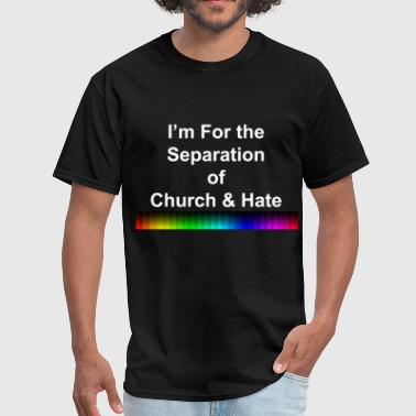 Hate Homosexual I'm For the Separation of Church and Hate - Men's T-Shirt