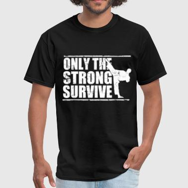 only_the_strong_survive_karate - Men's T-Shirt