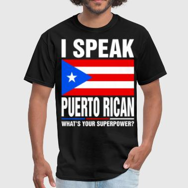 I Speak Puerto Rican Whats Your Superpower Tshirt - Men's T-Shirt