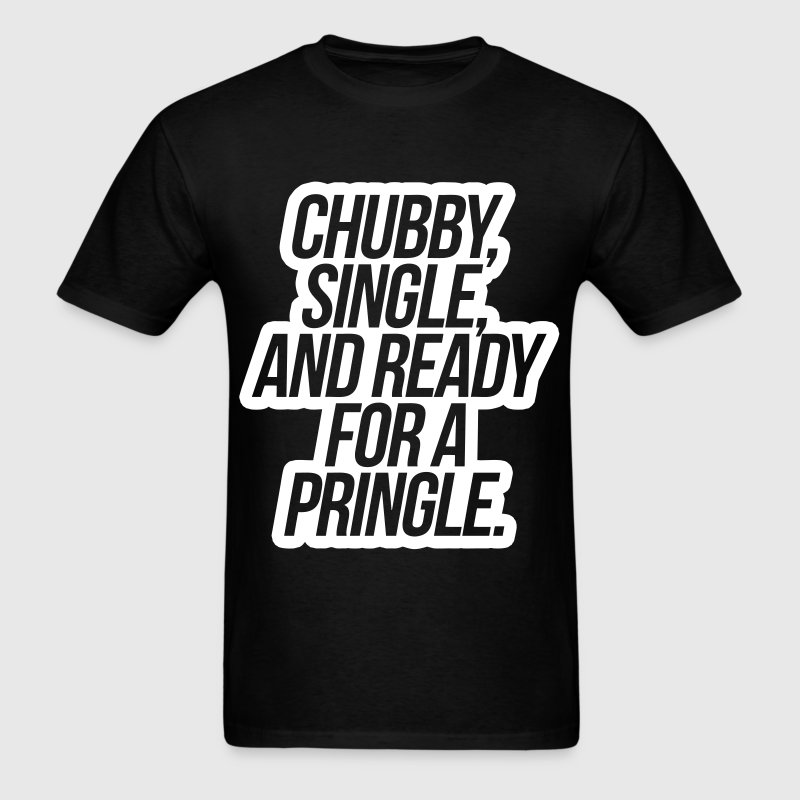 Chubby Single and Ready For A Pringle - Men's T-Shirt