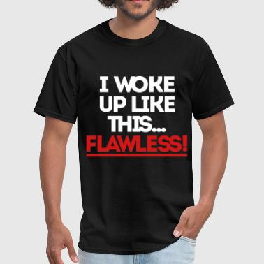 Flawless I Woke Up Like This I Woke Up Like This Flawless - Men's T-Shirt