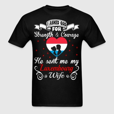 Asked God Strength Courage He Sent Luxembourg Wife - Men's T-Shirt