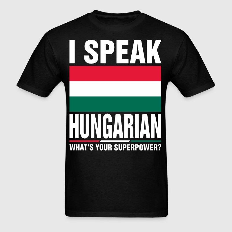I Speak Hungarian Whats Your Superpower Tshirt - Men's T-Shirt