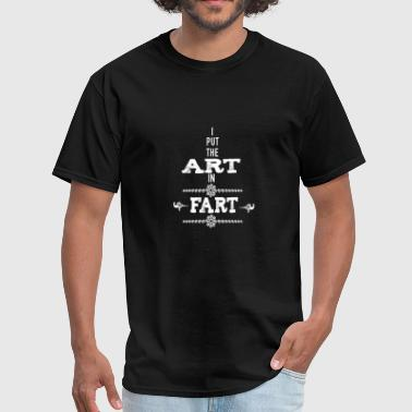 I put the art in to fart - gift shirt - Men's T-Shirt