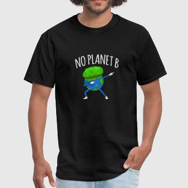 Earth Day No Planet B No Planet B - Earth Day - Men's T-Shirt