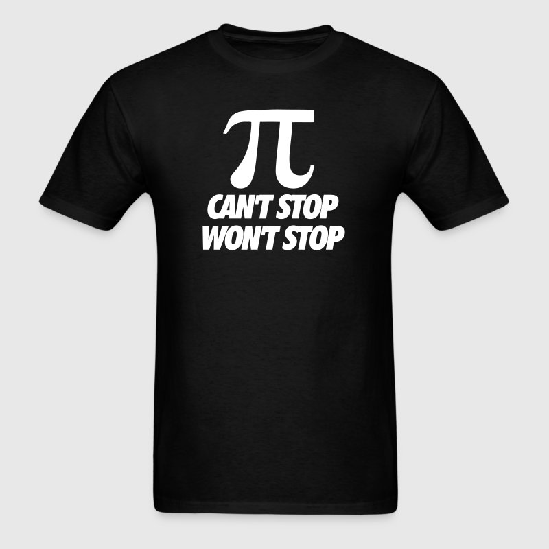 Pi Can't Stop Won't Stop - Men's T-Shirt