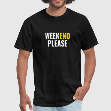 Weekend Please - Men's T-Shirt