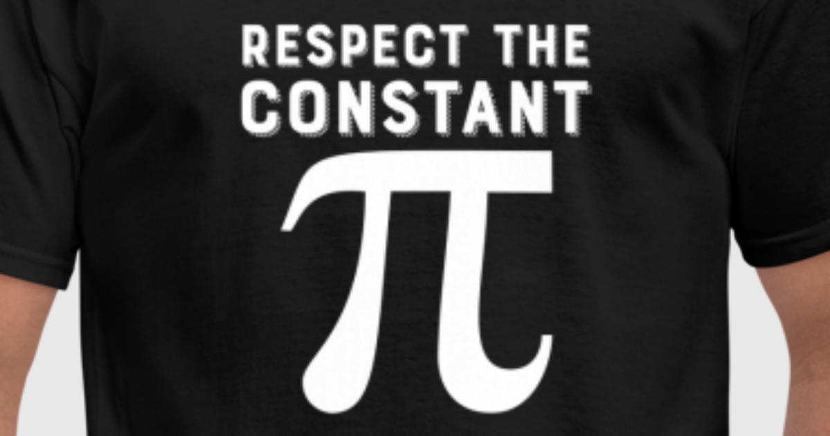 Respect The Constant T Shirt Math Pi Symbol By Freshdressedtees