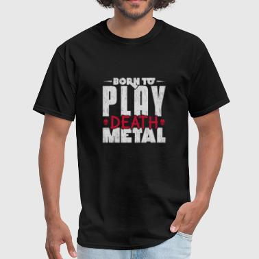 Born to play death metal heavy metal - Men's T-Shirt