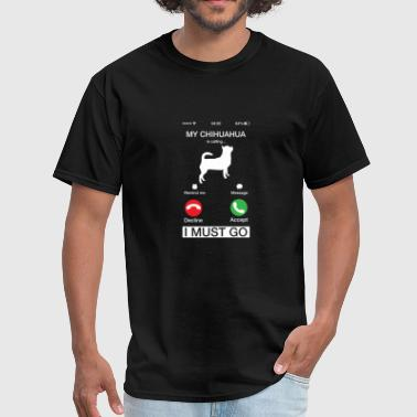 My Chihuahua Is Calling And I Must Go Funny Phone - Men's T-Shirt