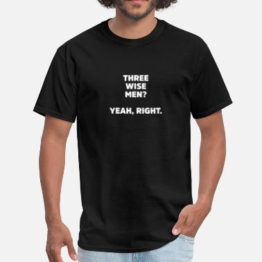 Yeah Right Three Wise Men? Yeah Right Sarcastic Christmas - Men's T-Shirt