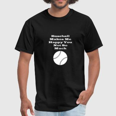 Baseball For Dads Baseball Makes ME Happy You Not So Much - Men's T-Shirt
