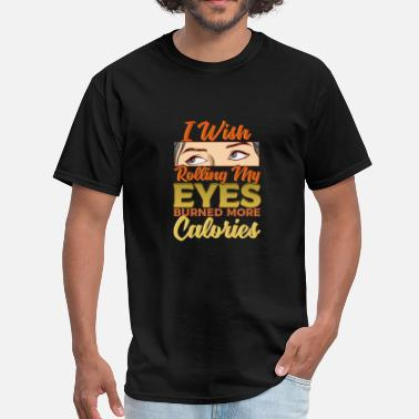 Burned Rolling My Eyes - Burn Calories - Men's T-Shirt