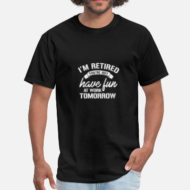 Retired Designs I'm Retired You're Not Design - Men's T-Shirt