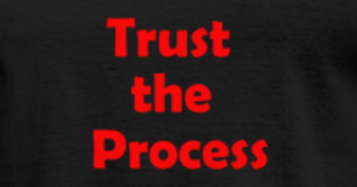 Trust the process men 39 s t shirt spreadshirt - Trust the process wallpaper ...