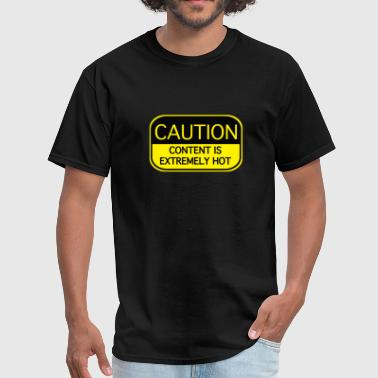 Caution Content Is Extremely Hot - Men's T-Shirt