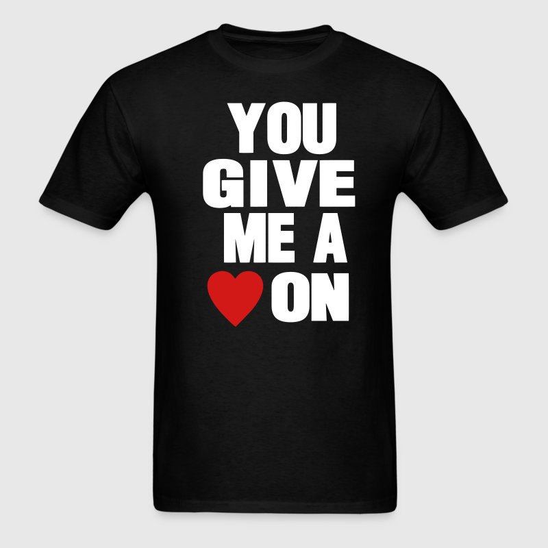 YOU GIVE ME A HEART ON - Men's T-Shirt