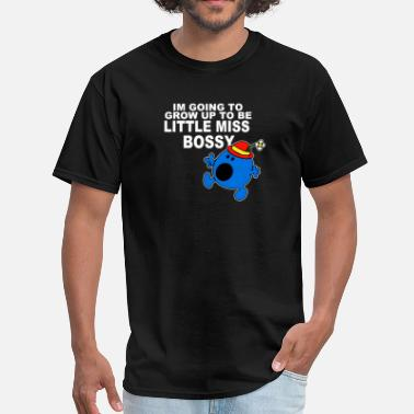 Little Miss Bossy Im Going To Grow Up Being Little Miss Bossy - Men's T-Shirt