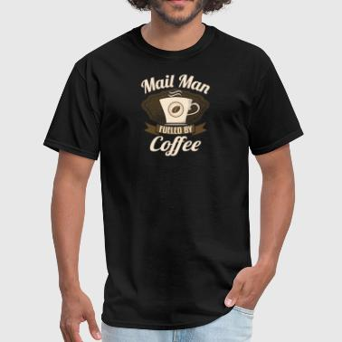 Mail Man Fueled By Coffee - Men's T-Shirt