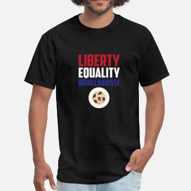 Liberte Egalite Fraternite Liberty, Equality Bouillabaisse Funny French Food - Men's T-Shirt