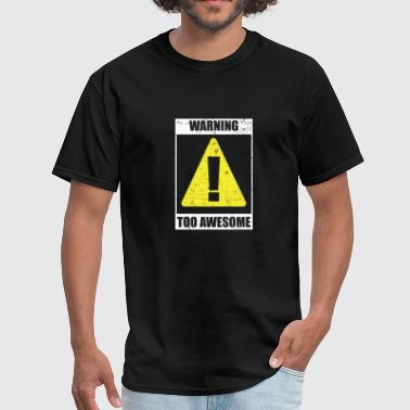Warning Too Awesome - Men's T-Shirt