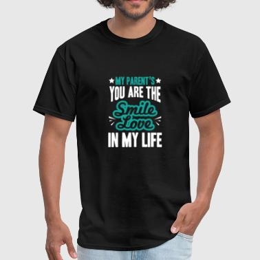 My parent's you are the smile, love in my life - Men's T-Shirt
