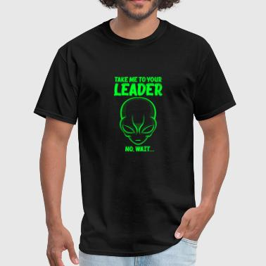 Take Me To You Leader No Wait Funny UFO Space - Men's T-Shirt