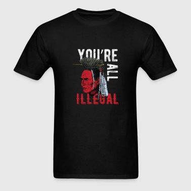 Indians- You're all illegal - Men's T-Shirt