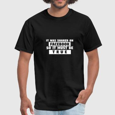 FAKE NEWS - T-SHIRT HOODIES - TRUE - SHARED - GIFT - Men's T-Shirt
