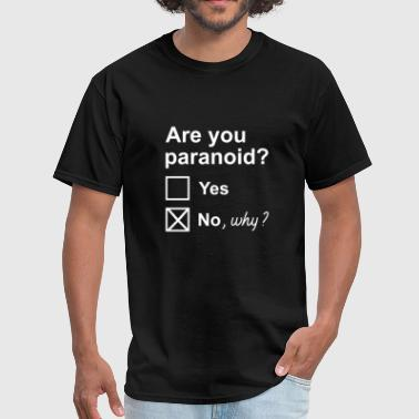 Are You Paranoid - Men's T-Shirt