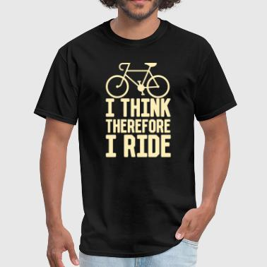 I Ride I Think Therefore I Ride - Men's T-Shirt