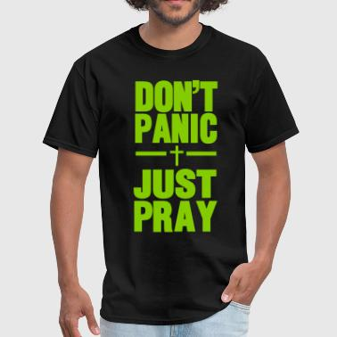 DON'T PANIC JUST PRAY - Men's T-Shirt