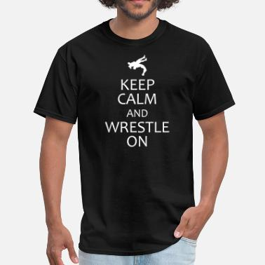 Wrestling Keep Calm And keep calm and wrestle on - Men's T-Shirt