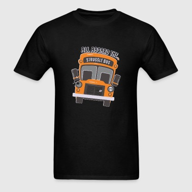All aboard the struggle bus - Men's T-Shirt