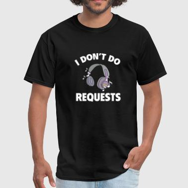 I Don't Do Requests - Men's T-Shirt