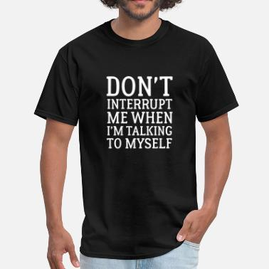 Pardon The Interruption Don't Interrupt Me - Men's T-Shirt