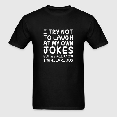 I Try Not To Laugh At My Own Jokes - Men's T-Shirt