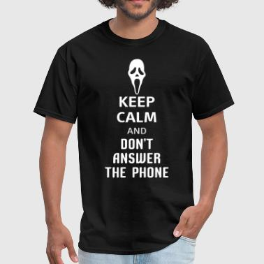 Keep Calm And Dont Answer The Phone - Men's T-Shirt