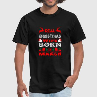 March Wife Real Christmas Wife Born In March - Men's T-Shirt