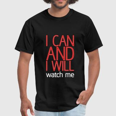 I can and I will watch me - Men's T-Shirt